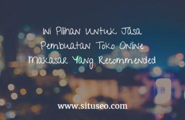 Ini Pilihan Untuk Jasa Pembuatan Toko Online Makassar Yang Recommended