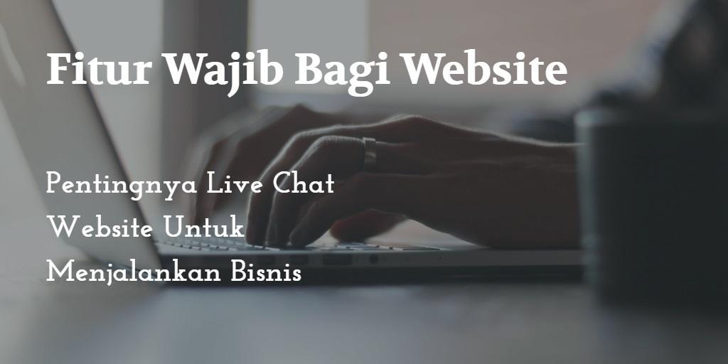 Pentingnya Live Chat Website Untuk Menjalankan Bisnis