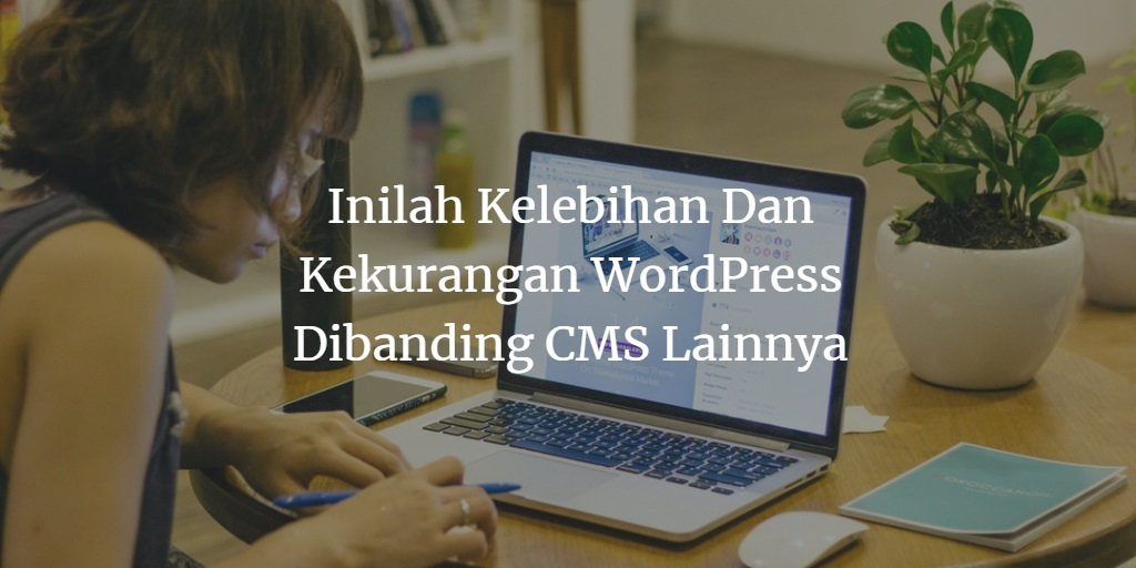 Kelebihan WordPress Dibanding CMS Lainnya