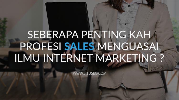 Pentingnya Profesi Sales Menguasai Ilmu Internet Marketing