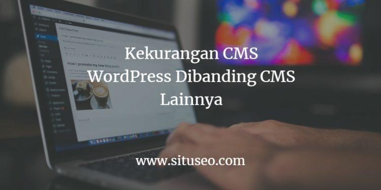 Kekurangan WordPress Dibanding CMS Lainnya