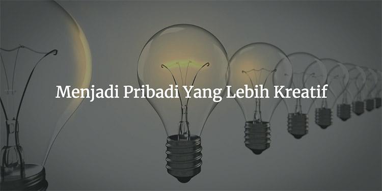 Menjadi Pribadi Yang Lebih Kreatif